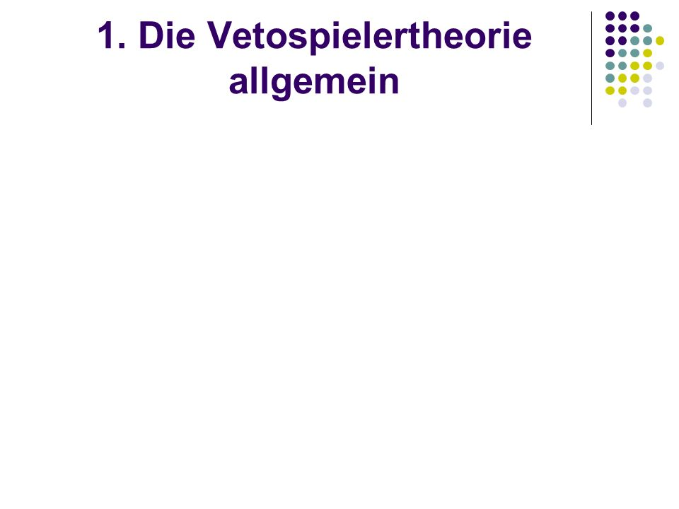 1. Die Vetospielertheorie allgemein
