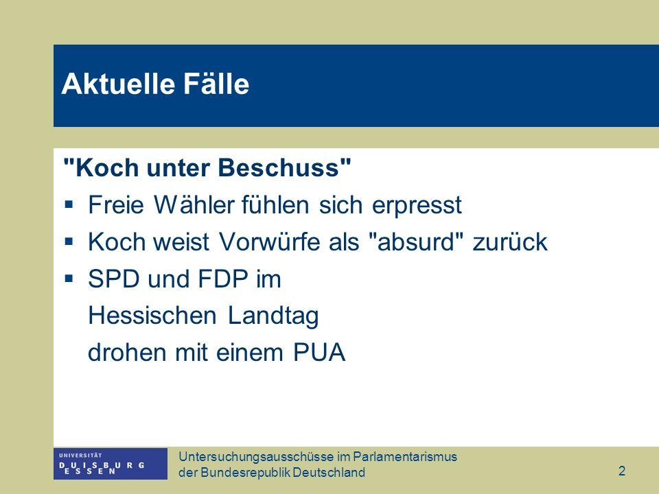 Untersuchungsausschüsse im Parlamentarismus der Bundesrepublik Deutschland 3 Rückblick 1. Untersuchungsausschüsse und politischer Skandal PUA: Kampfmittel oder Sachaufklärung.