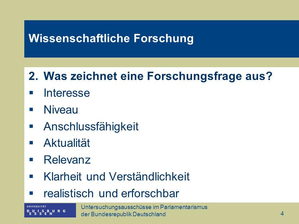 Untersuchungsausschüsse im Parlamentarismus der Bundesrepublik Deutschland 4 Wissenschaftliche Forschung 2.Was zeichnet eine Forschungsfrage aus? Inte
