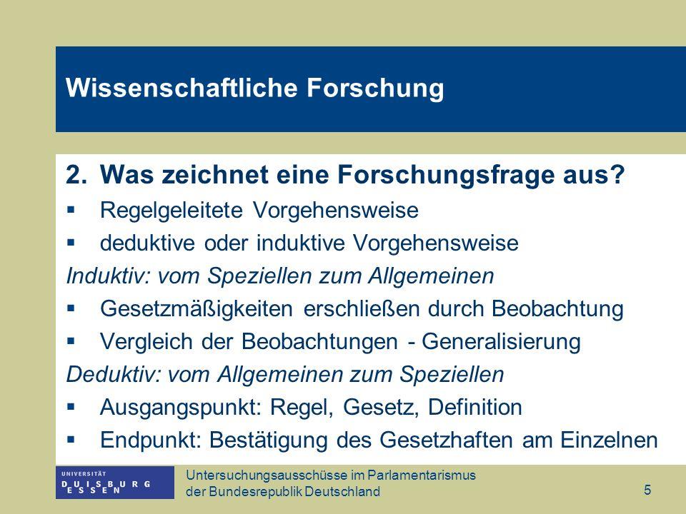 Untersuchungsausschüsse im Parlamentarismus der Bundesrepublik Deutschland 5 Wissenschaftliche Forschung 2.Was zeichnet eine Forschungsfrage aus? Rege