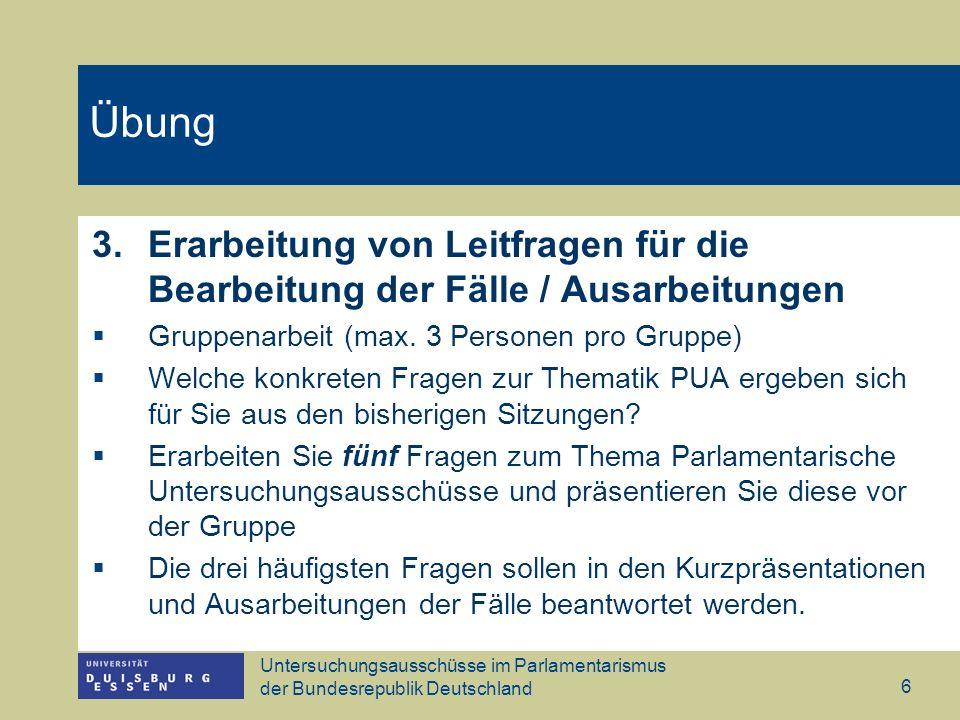 Untersuchungsausschüsse im Parlamentarismus der Bundesrepublik Deutschland 7 Übungsaufgabe 4.Übungsaufgabe bis zur nächsten Sitzung Erarbeitung einer Literaturliste zum Referatsthema: 10 Titel auch Presseartikel !!.