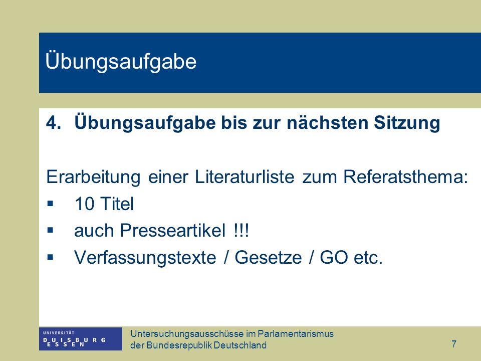 Untersuchungsausschüsse im Parlamentarismus der Bundesrepublik Deutschland 7 Übungsaufgabe 4.Übungsaufgabe bis zur nächsten Sitzung Erarbeitung einer
