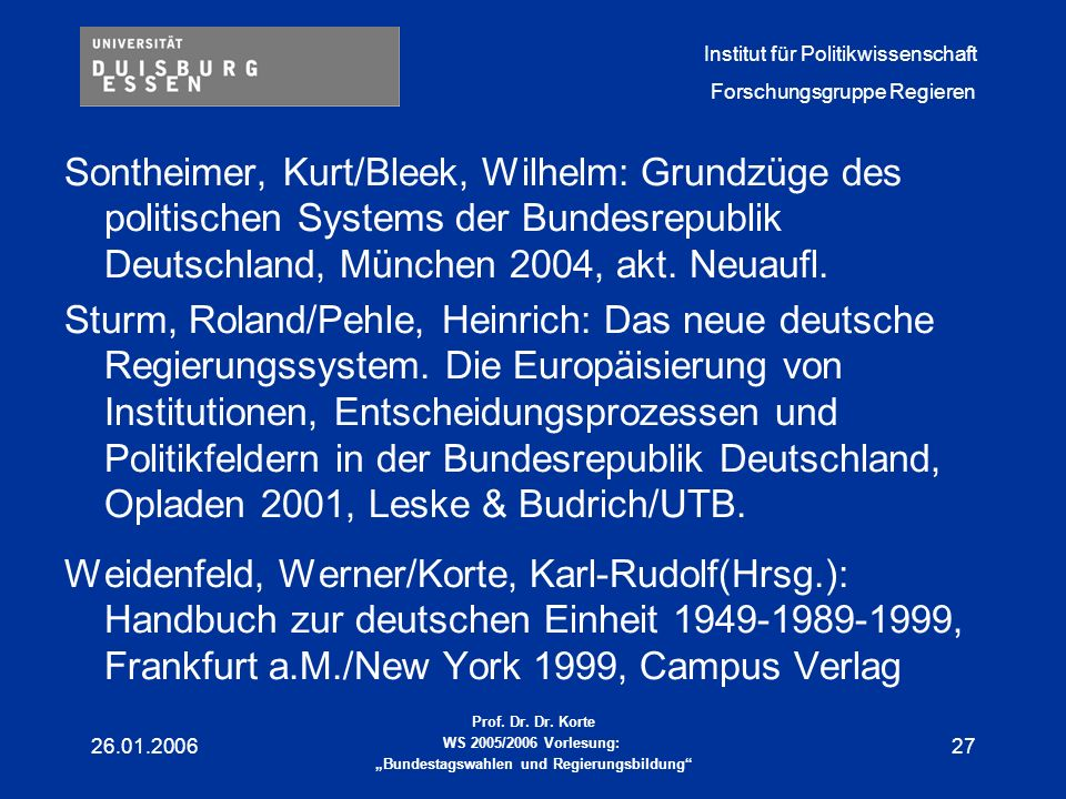 Institut für Politikwissenschaft Forschungsgruppe Regieren Prof. Dr. Dr. Korte WS 2005/2006 Vorlesung: Bundestagswahlen und Regierungsbildung 26.01.20