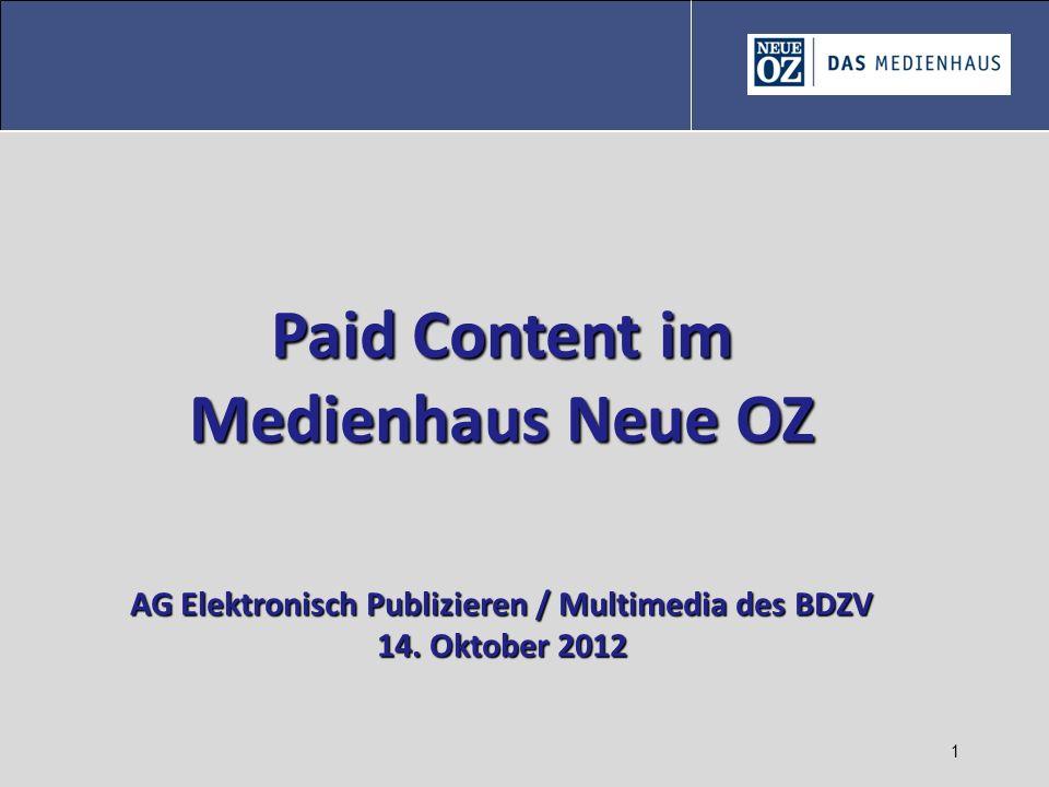 1 Paid Content im Medienhaus Neue OZ AG Elektronisch Publizieren / Multimedia des BDZV 14. Oktober 2012