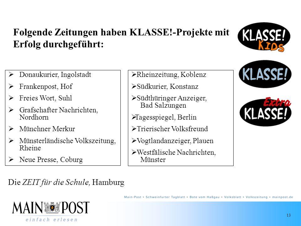 13 Folgende Zeitungen haben KLASSE!-Projekte mit Erfolg durchgeführt: Donaukurier, Ingolstadt Frankenpost, Hof Freies Wort, Suhl Grafschafter Nachrich