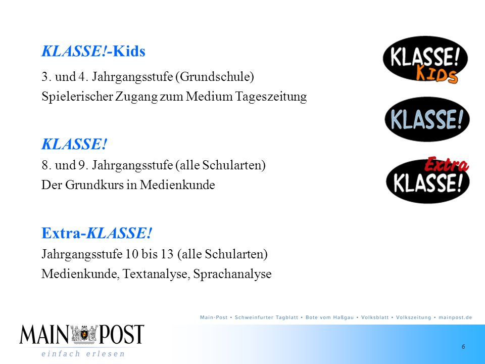 6 KLASSE!-Kids 3. und 4. Jahrgangsstufe (Grundschule) Spielerischer Zugang zum Medium Tageszeitung KLASSE! 8. und 9. Jahrgangsstufe (alle Schularten)