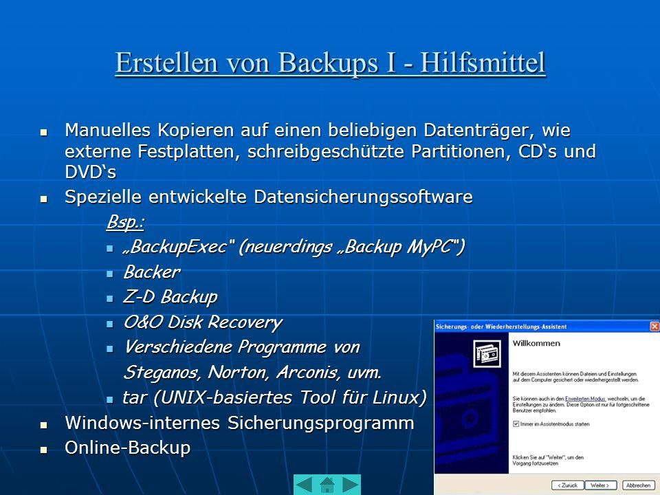 Erstellen von Backups II – Konzepte 1.Volldatensicherung (auch RAID – 1) Kopieren ALLER Daten eines Datenträgers auf einen anderen.