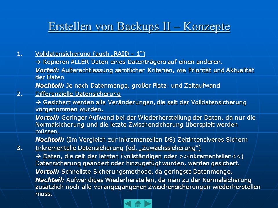 Erstellen von Backups II – Konzepte 1.Volldatensicherung (auch RAID – 1) Kopieren ALLER Daten eines Datenträgers auf einen anderen. Kopieren ALLER Dat