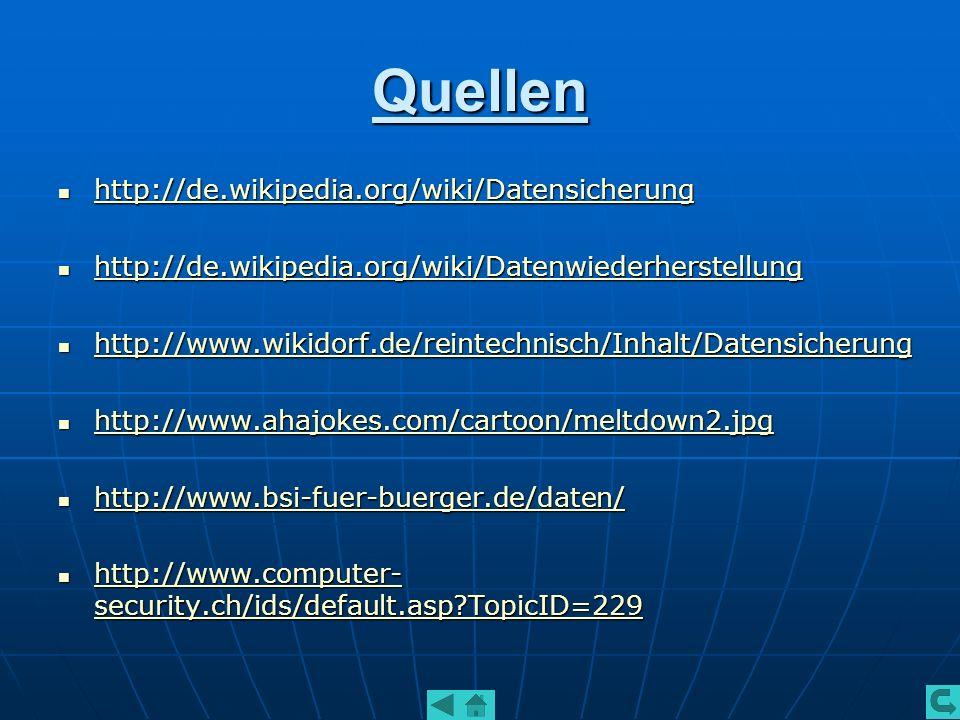 Quellen http://de.wikipedia.org/wiki/Datensicherung http://de.wikipedia.org/wiki/Datensicherung http://de.wikipedia.org/wiki/Datensicherung http://de.