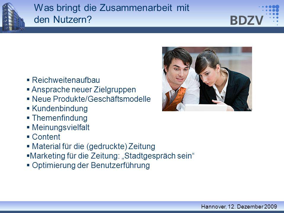 Was bringt die Zusammenarbeit mit den Nutzern? Hannover, 12. Dezember 2009 Reichweitenaufbau Ansprache neuer Zielgruppen Neue Produkte/Geschäftsmodell