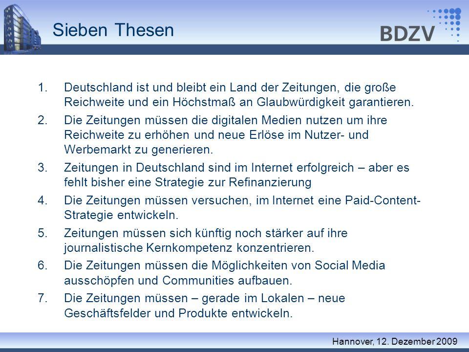 Sieben Thesen 1.Deutschland ist und bleibt ein Land der Zeitungen, die große Reichweite und ein Höchstmaß an Glaubwürdigkeit garantieren. 2.Die Zeitun