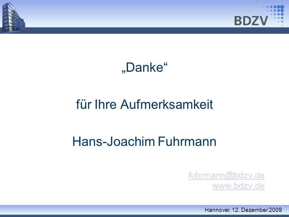 Danke für Ihre Aufmerksamkeit Hans-Joachim Fuhrmann fuhrmann@bdzv.de www.bdzv.de Hannover, 12. Dezember 2009