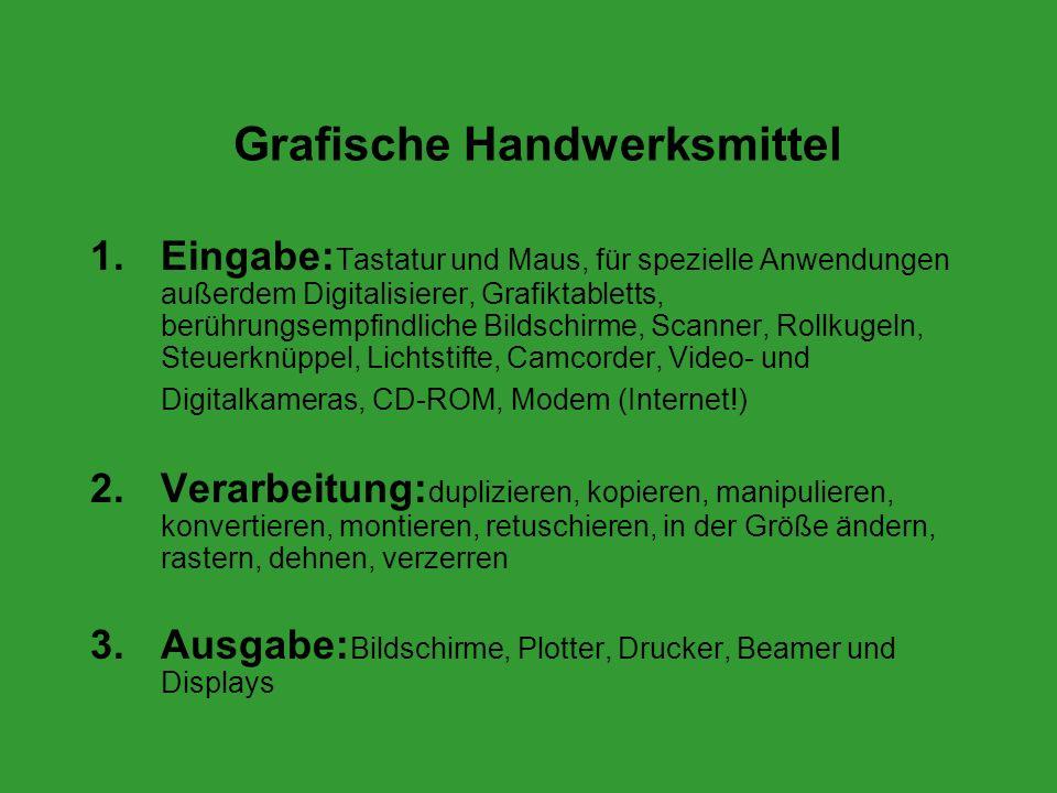 Grafische Handwerksmittel 1.Eingabe: Tastatur und Maus, für spezielle Anwendungen außerdem Digitalisierer, Grafiktabletts, berührungsempfindliche Bild