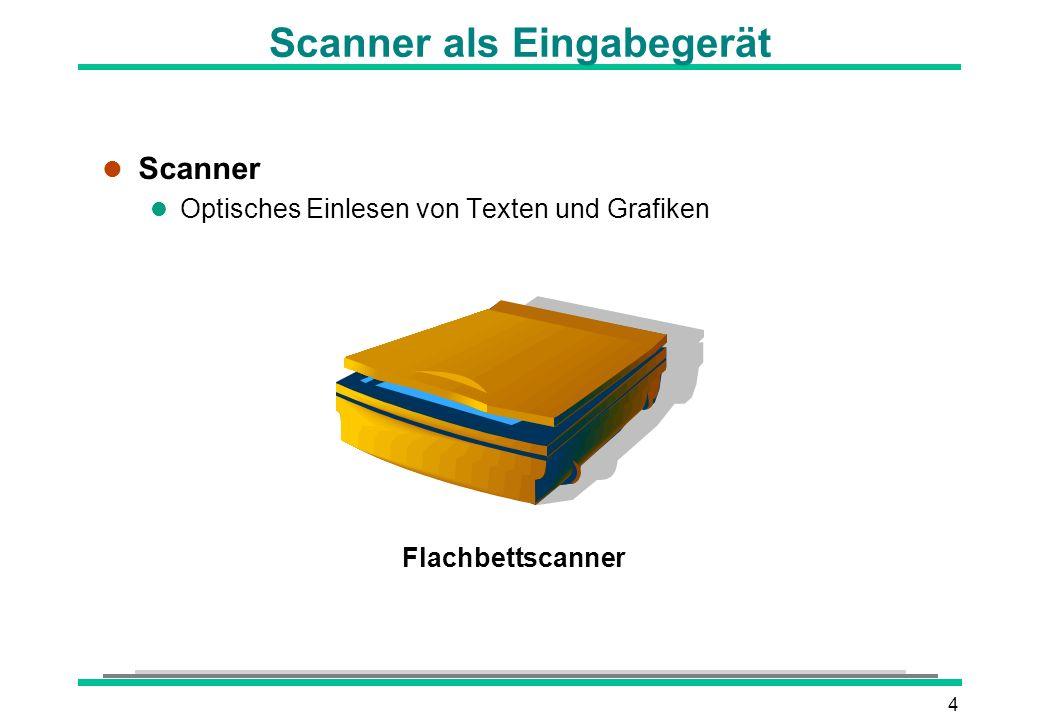 4 Scanner als Eingabegerät l Scanner l Optisches Einlesen von Texten und Grafiken Flachbettscanner