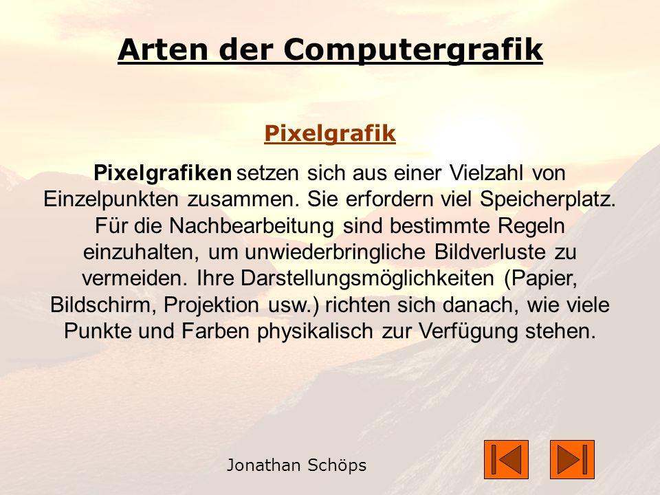 Jonathan Schöps Arten der Computergrafik Pixelgrafik Pixelgrafiken setzen sich aus einer Vielzahl von Einzelpunkten zusammen.