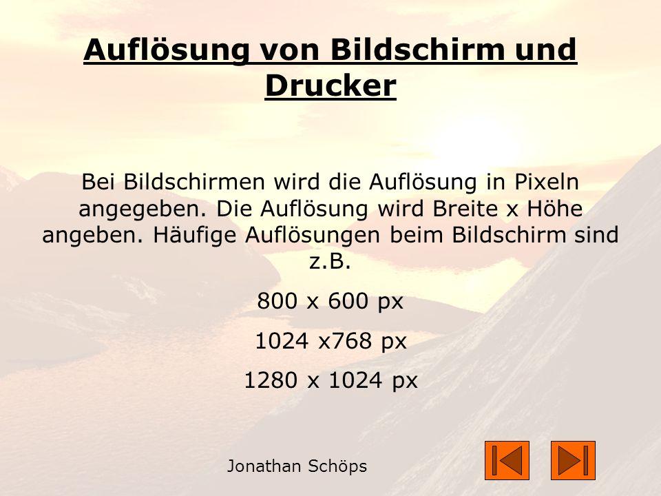 Jonathan Schöps Auflösung von Bildschirm und Drucker Bei Bildschirmen wird die Auflösung in Pixeln angegeben.