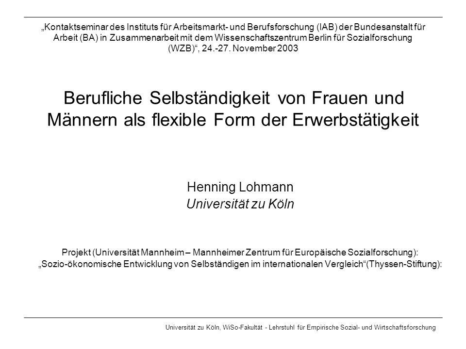 Gliederung: 1.Entwicklung 1991-2002 2.Flexibilität und Selbständigkeit 3.Rahmenbedingungen 4.Daten und Methoden 5.Ergebnisse 6.Diskussion Henning Lohmann Universität zu Köln, WiSo-Fakultät - Lehrstuhl für Empirische Sozial- und Wirtschaftsforschung IAB-Kontaktseminar am WZB, 24.-27.
