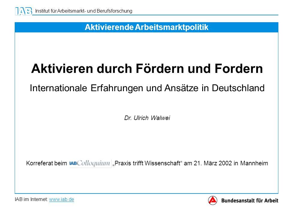 IAB im Internet: www.iab.de Institut für Arbeitsmarkt- und Berufsforschung Aktivieren durch Fördern und Fordern Internationale Erfahrungen und Ansätze in Deutschland Dr.