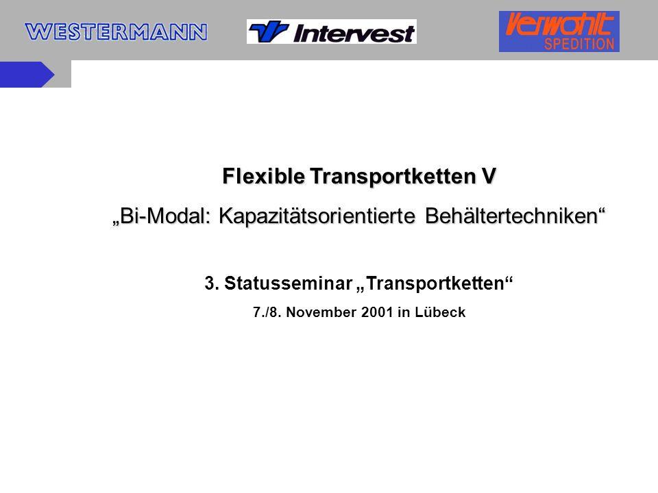 Flexible Transportketten V Bi-Modal: Kapazitätsorientierte Behältertechniken 3. Statusseminar Transportketten 7./8. November 2001 in Lübeck
