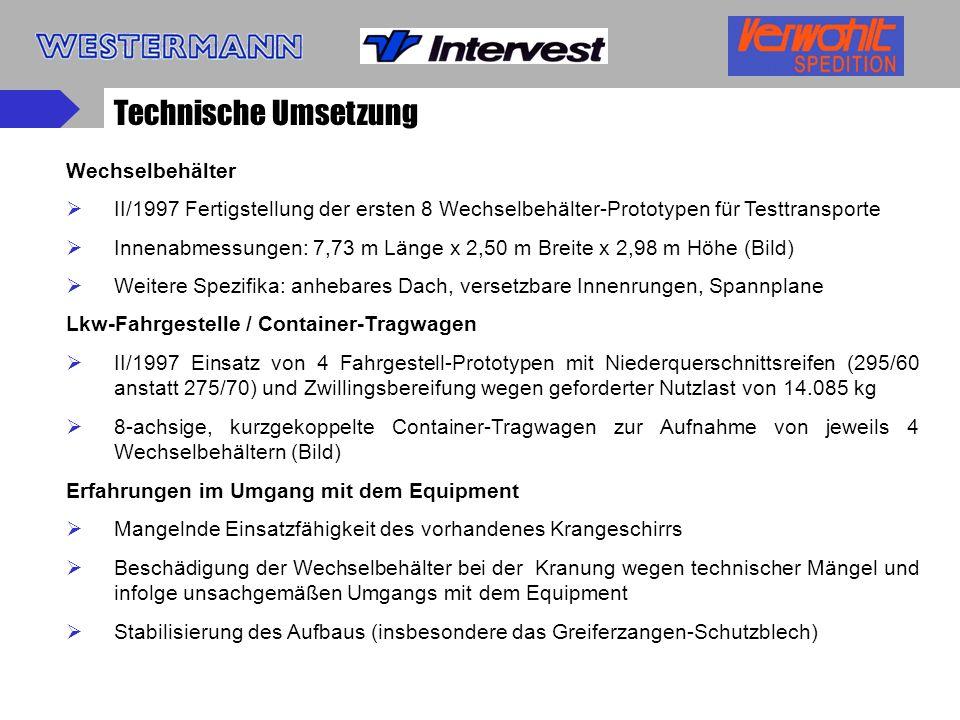 Technische Umsetzung Wechselbehälter II/1997 Fertigstellung der ersten 8 Wechselbehälter-Prototypen für Testtransporte Innenabmessungen: 7,73 m Länge