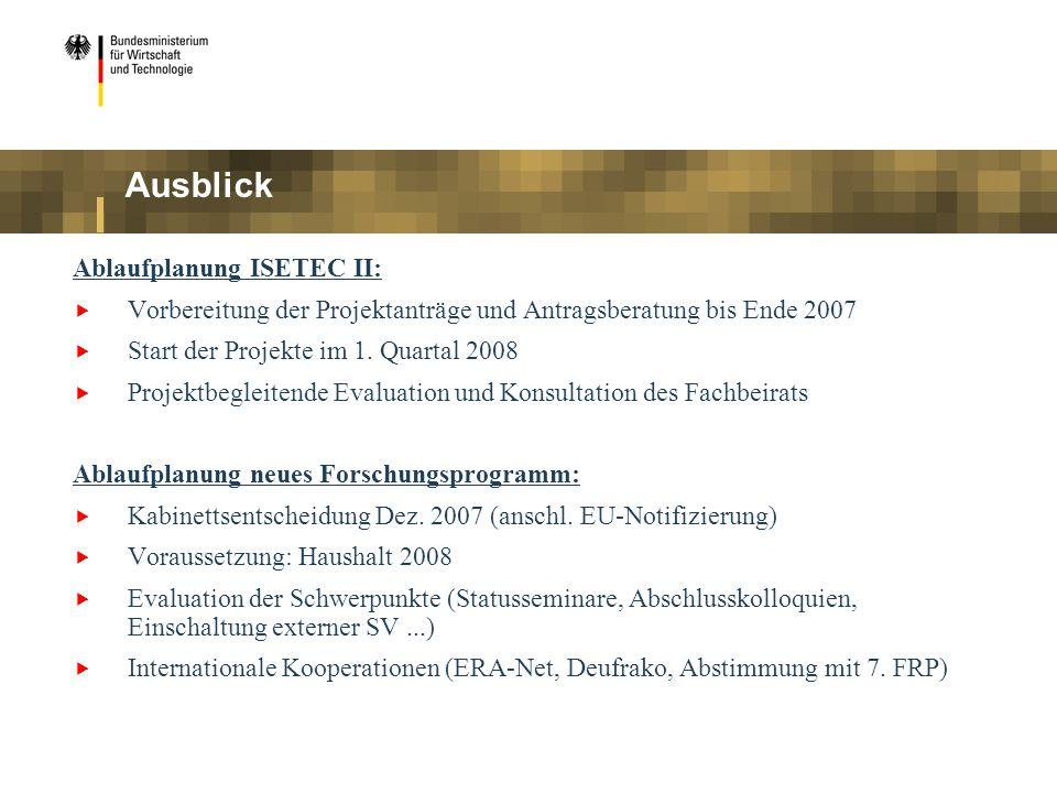 Ausblick Ablaufplanung ISETEC II: Vorbereitung der Projektanträge und Antragsberatung bis Ende 2007 Start der Projekte im 1. Quartal 2008 Projektbegle