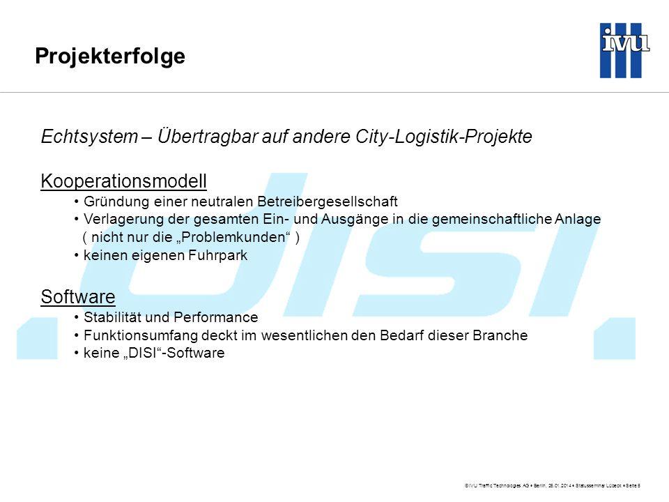 IVU Traffic Technologies AG Berlin, 26.01.2014 Statusseminar Lübeck Seite 5 Projekterfolge Echtsystem – Übertragbar auf andere City-Logistik-Projekte