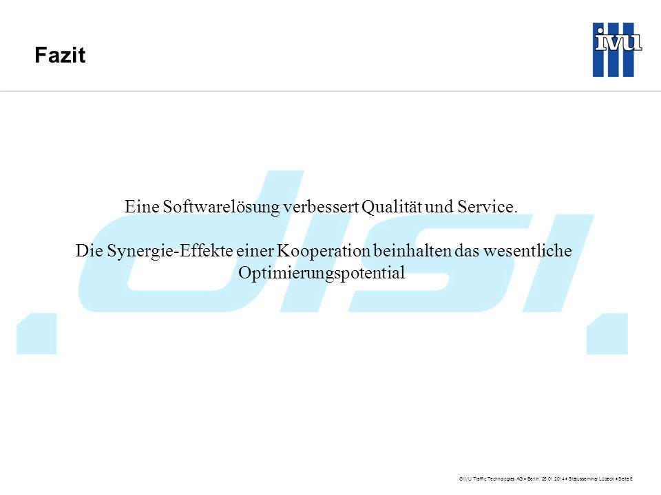 IVU Traffic Technologies AG Berlin, 26.01.2014 Statusseminar Lübeck Seite 6 Fazit Eine Softwarelösung verbessert Qualität und Service. Die Synergie-Ef