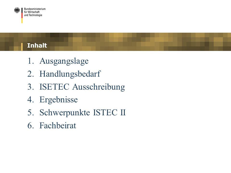 1.Ausgangslage 2.Handlungsbedarf 3.ISETEC Ausschreibung 4.Ergebnisse 5.Schwerpunkte ISTEC II 6.Fachbeirat Inhalt