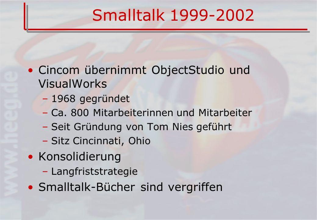 Smalltalk 1999-2002 Cincom übernimmt ObjectStudio und VisualWorks –1968 gegründet –Ca. 800 Mitarbeiterinnen und Mitarbeiter –Seit Gründung von Tom Nie