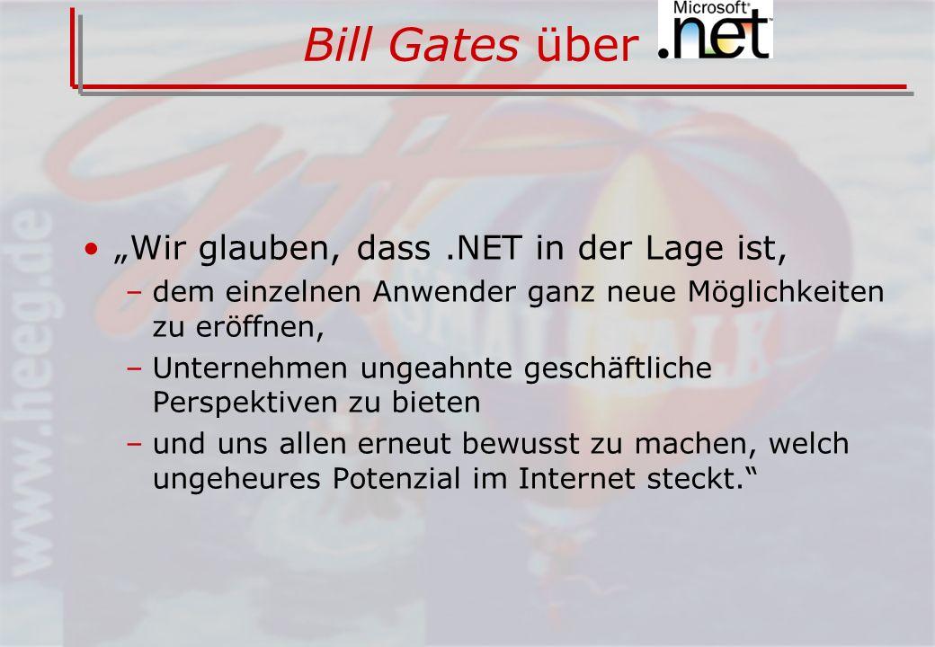 Bill Gates über Wir glauben, dass.NET in der Lage ist, –dem einzelnen Anwender ganz neue Möglichkeiten zu eröffnen, –Unternehmen ungeahnte geschäftliche Perspektiven zu bieten –und uns allen erneut bewusst zu machen, welch ungeheures Potenzial im Internet steckt.