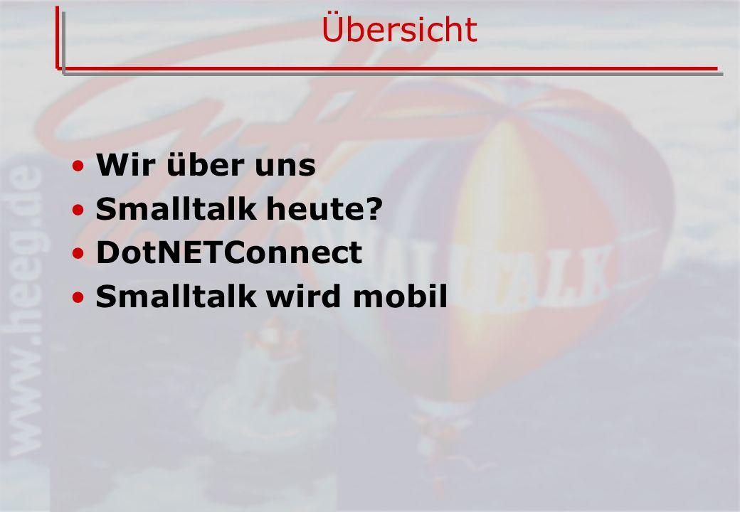 Übersicht Wir über uns Smalltalk heute DotNETConnect Smalltalk wird mobil