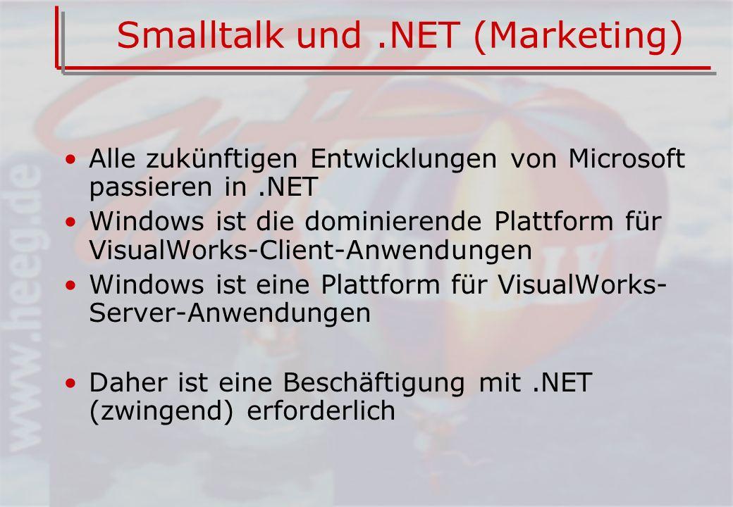 Smalltalk und.NET (Marketing) Alle zukünftigen Entwicklungen von Microsoft passieren in.NET Windows ist die dominierende Plattform für VisualWorks-Client-Anwendungen Windows ist eine Plattform für VisualWorks- Server-Anwendungen Daher ist eine Beschäftigung mit.NET (zwingend) erforderlich