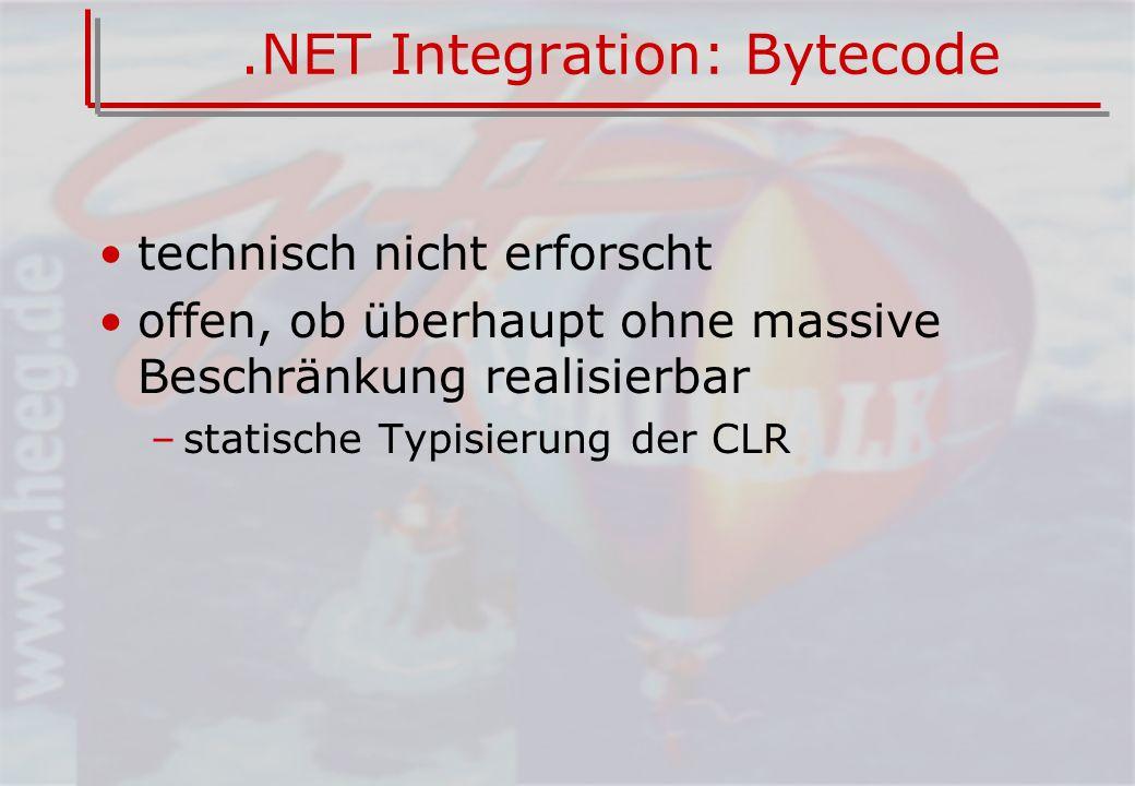 .NET Integration: Bytecode technisch nicht erforscht offen, ob überhaupt ohne massive Beschränkung realisierbar –statische Typisierung der CLR