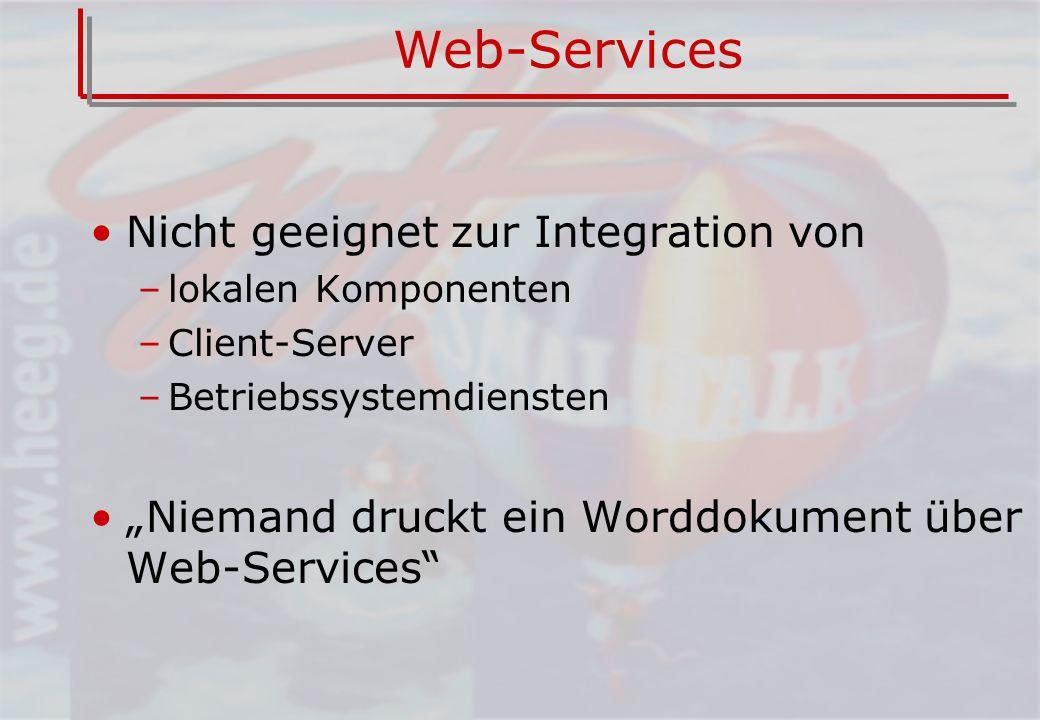 Web-Services Nicht geeignet zur Integration von –lokalen Komponenten –Client-Server –Betriebssystemdiensten Niemand druckt ein Worddokument über Web-Services