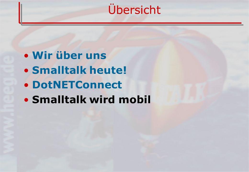 Übersicht Wir über uns Smalltalk heute! DotNETConnect Smalltalk wird mobil