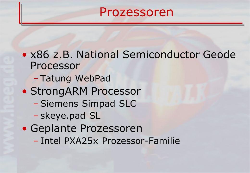 Prozessoren x86 z.B. National Semiconductor Geode Processor –Tatung WebPad StrongARM Processor –Siemens Simpad SLC –skeye.pad SL Geplante Prozessoren