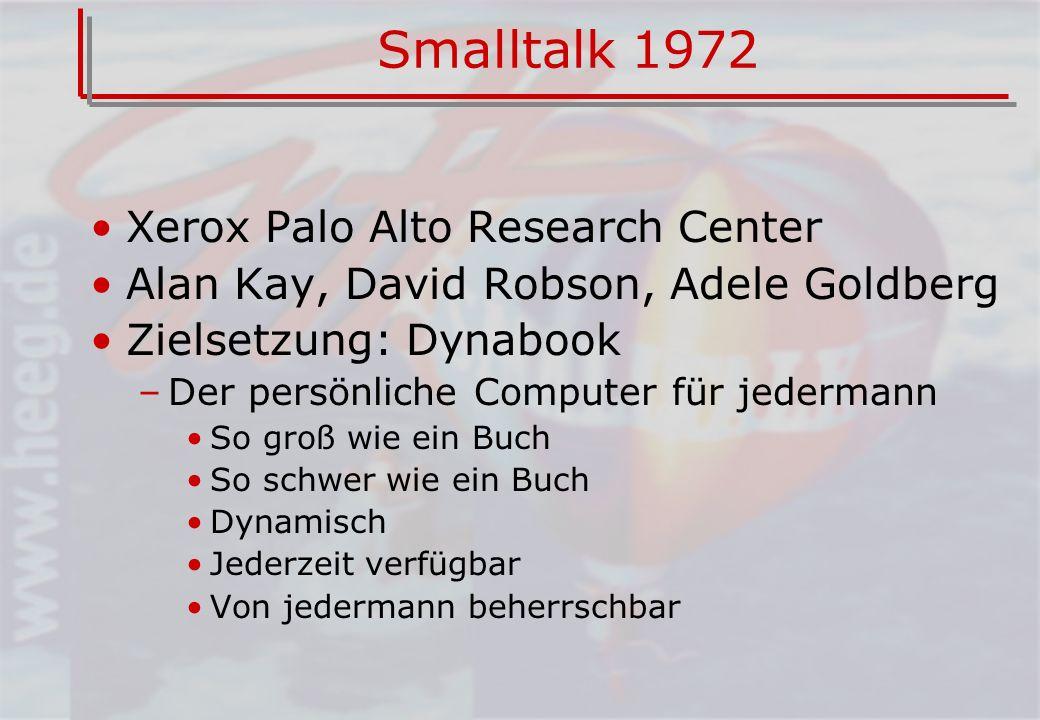 Smalltalk 1972 Xerox Palo Alto Research Center Alan Kay, David Robson, Adele Goldberg Zielsetzung: Dynabook –Der persönliche Computer für jedermann So groß wie ein Buch So schwer wie ein Buch Dynamisch Jederzeit verfügbar Von jedermann beherrschbar