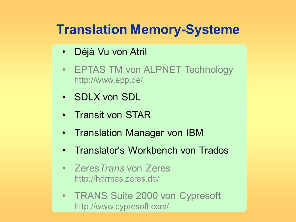 Translation Memory-Systeme Déjà Vu von Atril EPTAS TM von ALPNET Technology http://www.epp.de/ SDLX von SDL Transit von STAR Translation Manager von I