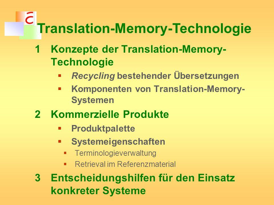 1Konzepte der Translation-Memory- Technologie Recycling bestehender Übersetzungen Komponenten von Translation-Memory- Systemen 2Kommerzielle Produkte