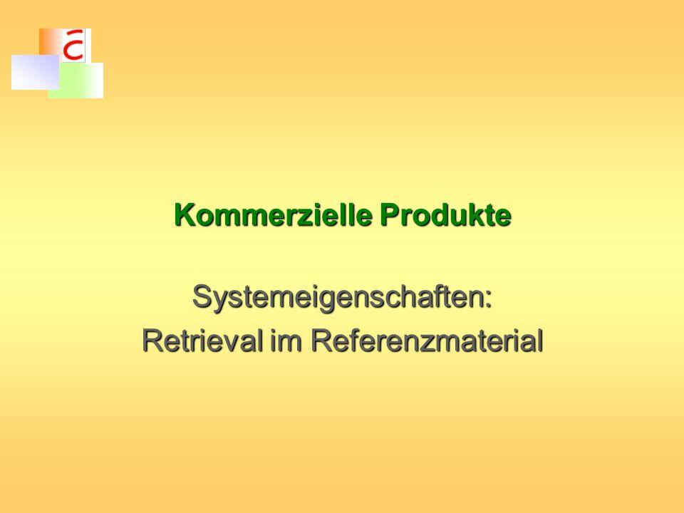 Kommerzielle Produkte Systemeigenschaften: Retrieval im Referenzmaterial