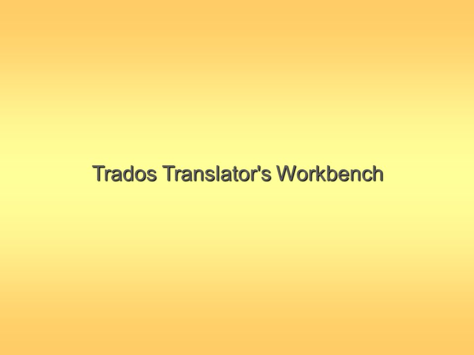 Trados Translator s Workbench