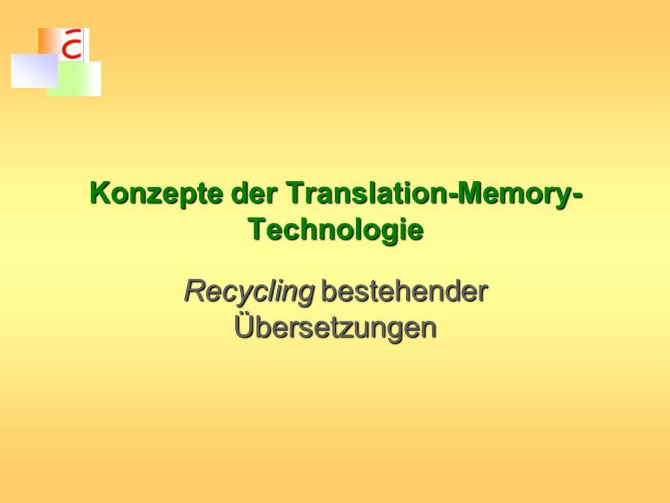 Eignung von Translation-Memory-Systemen Texte liegen maschinenlesbar vor Große Textmengen mit hohem Anteil an Wiederholungen (Sätze, syntaktische Strukturen, Terminologie) innerhalb eines Textes sowie relativ zum vorhandenen Referenzmaterial Umfangreiche Terminologie Sicherstellen der terminologischen Konsistenz Wenige große Kunden (schnellere Amortisierung)