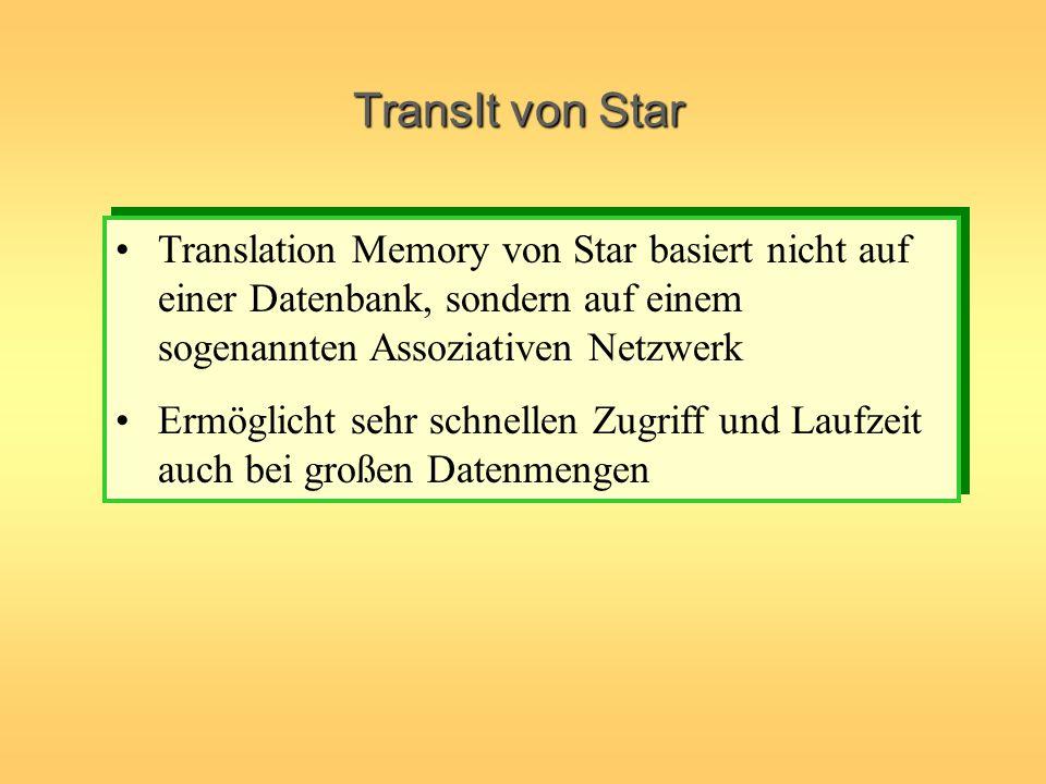 TransIt von Star Translation Memory von Star basiert nicht auf einer Datenbank, sondern auf einem sogenannten Assoziativen Netzwerk Ermöglicht sehr sc