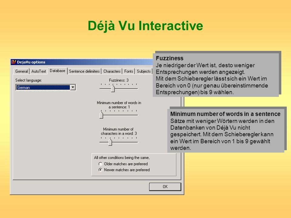 Déjà Vu Interactive Fuzziness Je niedriger der Wert ist, desto weniger Entsprechungen werden angezeigt. Mit dem Schieberegler lässt sich ein Wert im B