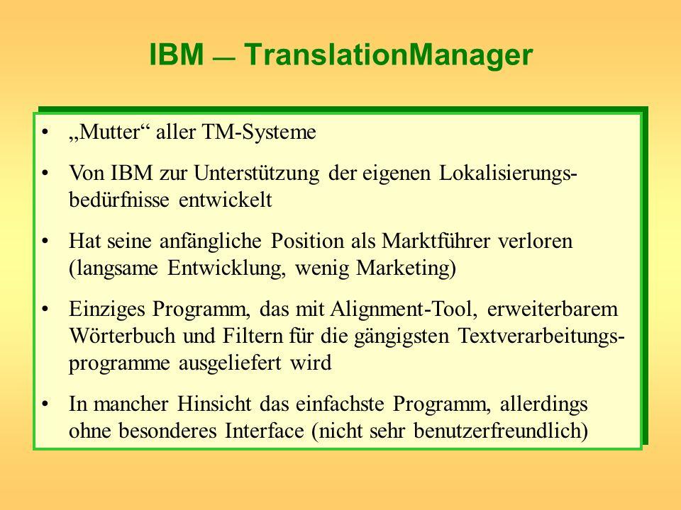 IBM TranslationManager Mutter aller TM-Systeme Von IBM zur Unterstützung der eigenen Lokalisierungs- bedürfnisse entwickelt Hat seine anfängliche Posi