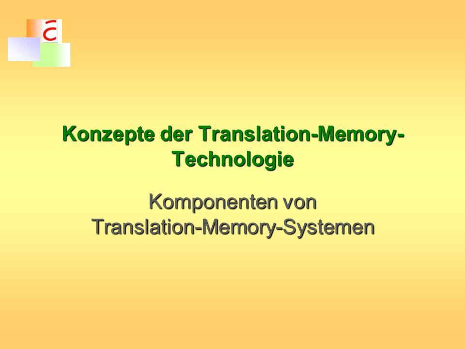 Translation Memory (TM) Übersetzungsspeicher Multilinguales Text-/Satzarchiv Synchronisierte quellsprachige und übersetzte Textsegmente (Sätze), die als Referenzmaterial dienen Retrieval erfolgt in der Regel mit fuzzy logic CAT