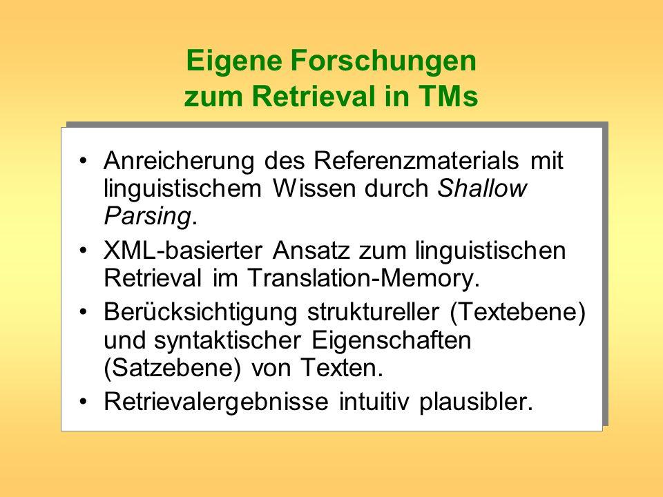 Eigene Forschungen zum Retrieval in TMs Anreicherung des Referenzmaterials mit linguistischem Wissen durch Shallow Parsing. XML-basierter Ansatz zum l