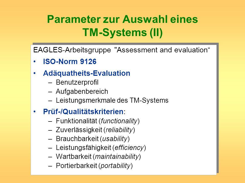 Parameter zur Auswahl eines TM-Systems (II) EAGLES-Arbeitsgruppe