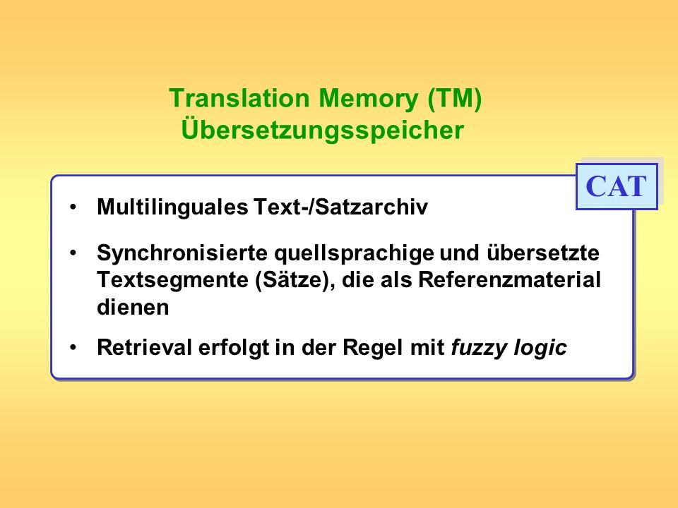 Translation Memory (TM) Übersetzungsspeicher Multilinguales Text-/Satzarchiv Synchronisierte quellsprachige und übersetzte Textsegmente (Sätze), die a