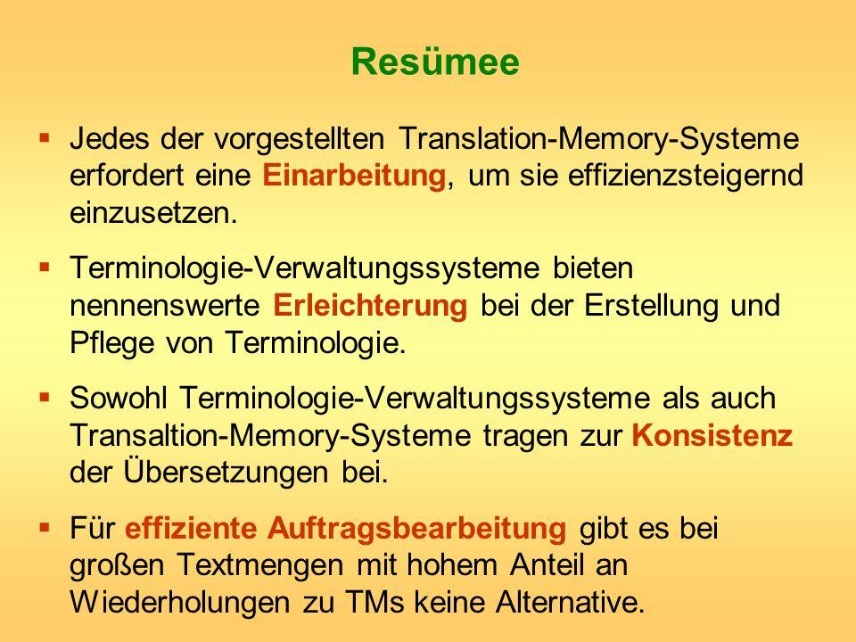 Resümee Jedes der vorgestellten Translation-Memory-Systeme erfordert eine Einarbeitung, um sie effizienzsteigernd einzusetzen. Terminologie-Verwaltung